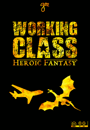 Working Class Heroic               Fantasy